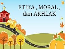 Pengertian Etika,  Moral dan Akhlak