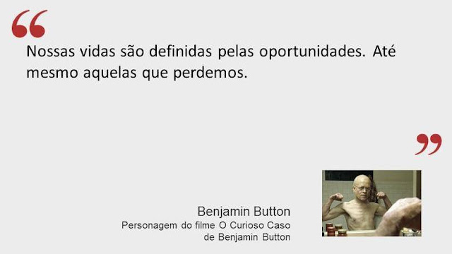 Frase de Benjamin Button do filme O Curioso Caso de Benjamin Button