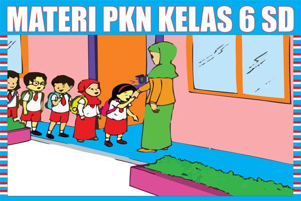 Materi Pelajaran PKn Kelas 6 Semester 1/2 Lengkap