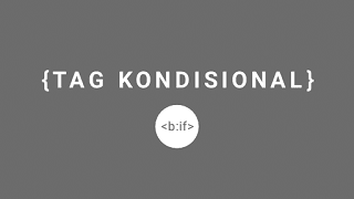 Tag Kondisional Blogger