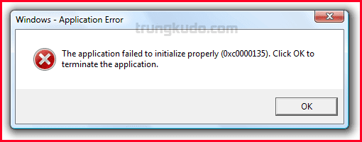 "Cách khắc phục LỖI ""The application failed to initialize properly (0xc0000135). Click on OK to terminate the application"""