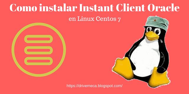 Como instalar Instant Client Oracle en Centos 7