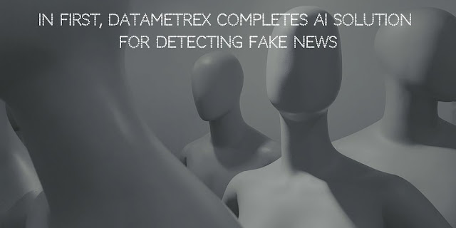 In First, Datametrex Completes AI Solution for Detecting Fake News