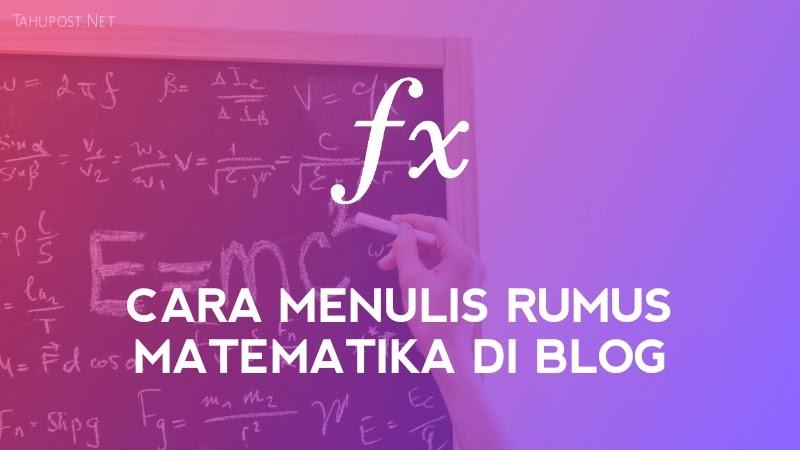 Cara Menulis Rumus Matematika di Blog - Cara Membuat Rumus Matematika di Blog