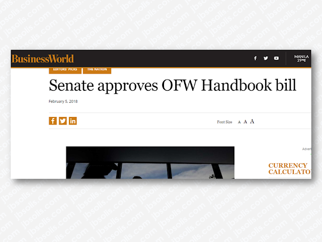"The Senate has approved on third and final reading a bill which would mandate the Philippine Overseas Employment Administration (POEA) to publish and disseminate a standard handbook on the rights and responsibilities of Filipino migrant workers.  ""We want to equip our OFWs with the necessary information they can access once they are out there in the global marketplace,"" said Senator Emmanuel D. Pacquiao, the author of Senate Bill No. 192, or the ""Handbook for Overseas Filipino Workers (OFWs) Act.""  He added that the proposed handbook would be a ""convenient"" reference that would inform OFWs about their rights and responsibilities, teach them what recourses they have when they face common difficult situations abroad, and provide them with a directory of relevant government agencies.  For his part, Senator Joel Villanueva, co-author of the bill and chair of the Senate committee on labor, employment, and human resources development, said: ""In the face of increasing number of abuses against OFWs, perhaps, we can go back to the basics by equipping our workers abroad with the right information at the right time and in the right way.""  Sponsored Links  Senate President Aquilino Martin L. Pimentel III and Senator Richard J. Gordon also served as co-authors of the measure, through which the POEA would be mandated ""to develop, publish, disseminate and update periodically a handbook on the rights and responsibilities of migrant workers as provided by Philippine laws and the existing labor and social laws of the receiving country that will protect and guarantee the rights of migrant workers.""  ""The handbook shall be written in simple words than can be easily understood with translation in local language as may be necessary,"" the bill said, adding that the handbook should be issued to all Filipino migrant workers ""free of charge.""    Read More:      How To Get Philippine International Driving Permit (PIDP)    DFA To Temporarily Suspend One-Day Processing For Authentication Of Documents (Red Ribbon)     SSS Monthly Pension Calculator Based On Monthly Donation    What You Need to Know For A Successful Housing Loan Application    What is Certificate of Good Conduct Which is Required By Employers In the UAE and HOW To Get It?    OWWA Programs And Benefits, Other Concerns Explained By DA Arnel Ignacio And Admin Hans Cacdac   ©2018 THOUGHTSKOTO  www.jbsolis.com   SEARCH JBSOLIS, TYPE KEYWORDS and TITLE OF ARTICLE at the box below"