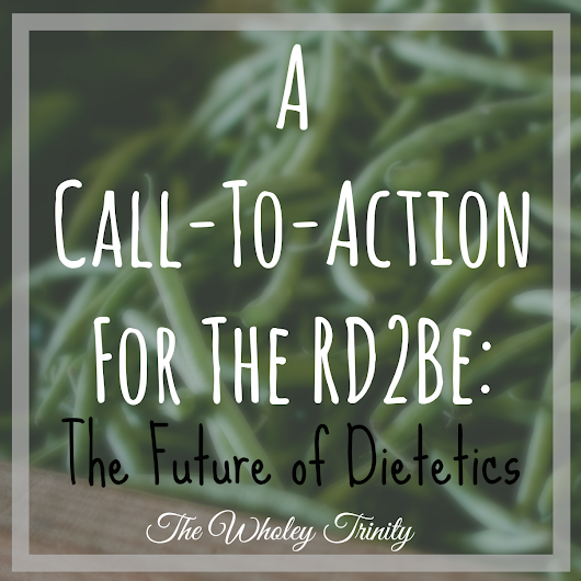 A Call-To-Action For The RD2Be: The Future of Dietetics