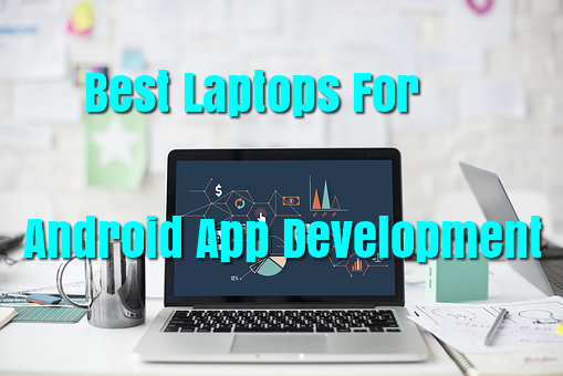 Best Laptops For Android App Development