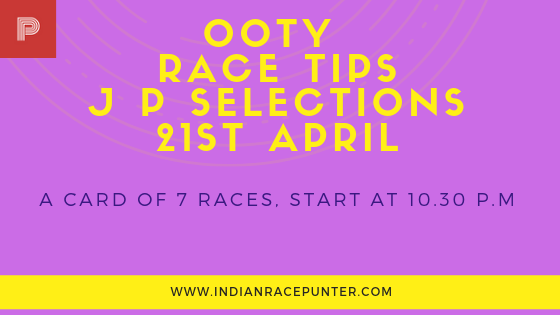 Ooty Race Selections 21st April, India Race Com, Indiaracecom