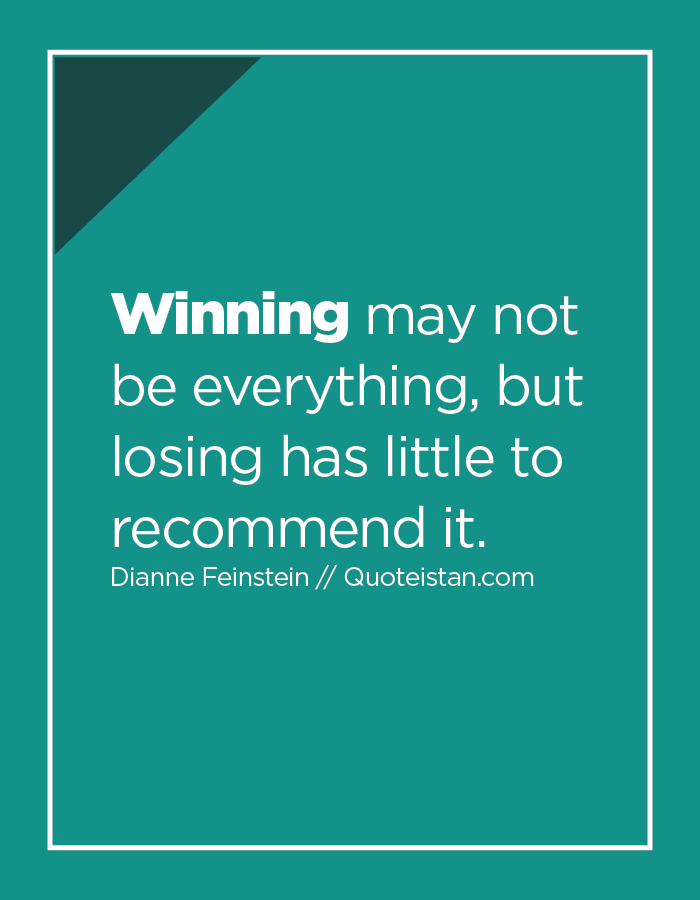 Winning may not be everything, but losing has little to recommend it.