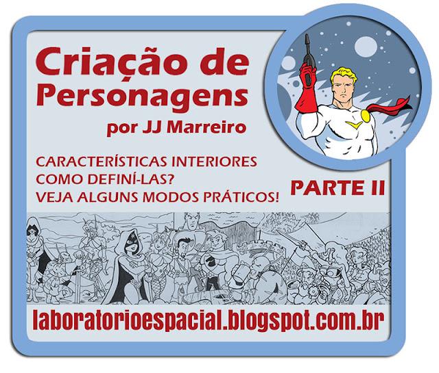 http://laboratorioespacial.blogspot.com.br/2016/07/criacao-de-personagens-por-jj-marreiro_22.html