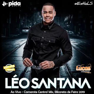 LÉO SANTANA - CD AO VIVO - CAMAROTE CENTRAL MIX - MICARETA DE FEIRA 2019