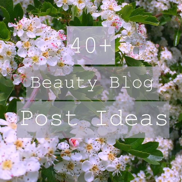 40+ Beauty Blog Post Ideas
