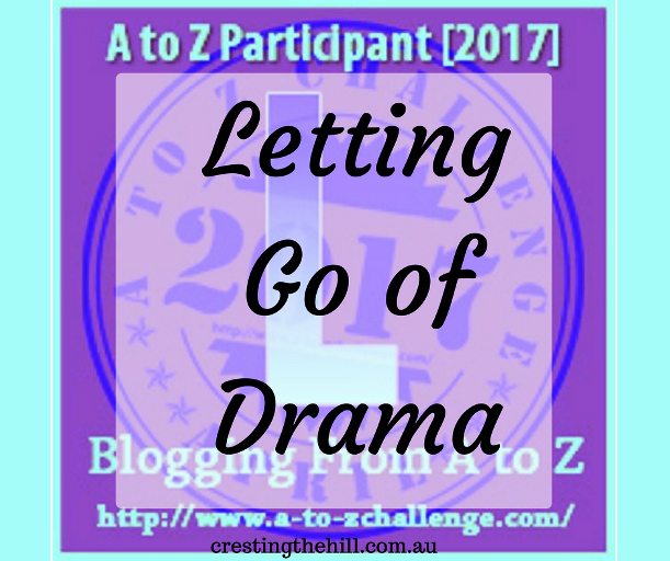 A-Z Challenge ~ Why Midlife's Fabulous ~ Letting Go of Drama