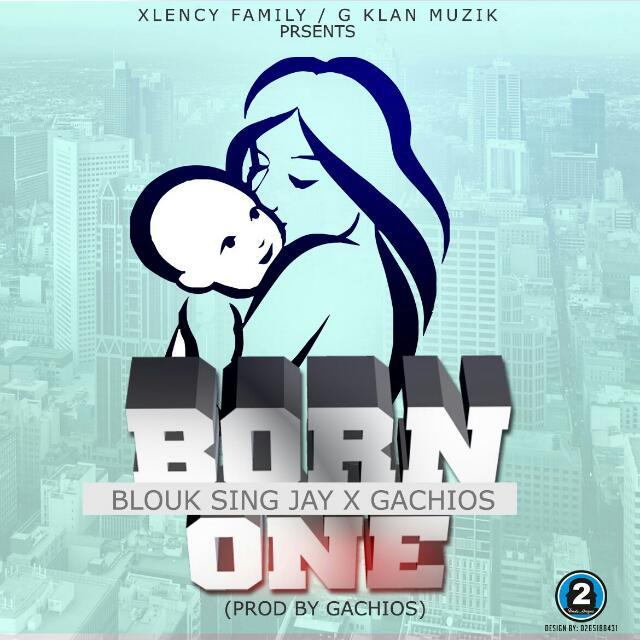 Blouk Sing Jay & Gachios__Born One(Produced By Gachios)