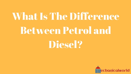 What Is The Difference Between Petrol and Diesel