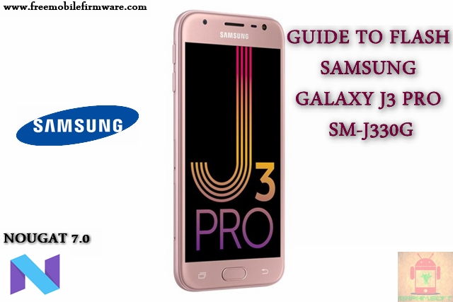 Guide To Flash Samsung Galaxy J3 Pro SM-J330G Nougat 7.0 Odin Method Tested Firmware All Regions