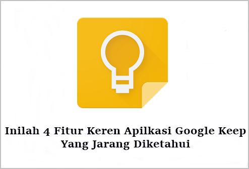 Inilah 4 Fitur Keren Apilkasi Google Keep Yang Jarang Diketahui
