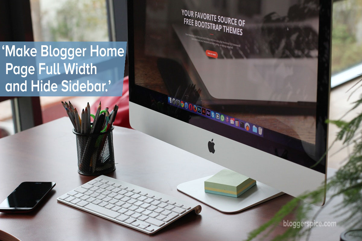 Make Blogger Home Page Full Width and Hide Sidebar
