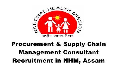 NHM, Assam Recruitment 2019. Procurement & Supply Chain Management Consultant. Last Date:25.03.2019