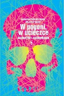 W pogoni, w ucieczce. Narkotyki i narkomania - Katarzyna Panejko-Wanat, Wojciech Wanat