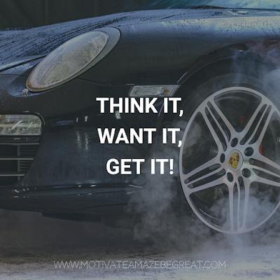 "Super Motivational Quotes: ""Think it, want it, get it!"""