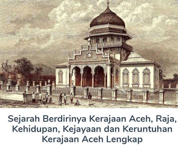 Berdirinya Kerajaan Aceh Beserta Sejarah, Raja, Kehidupan, Kejayaan dan Keruntuhan Kerajaan Aceh Terlengkap