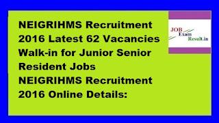 NEIGRIHMS Recruitment 2016 Latest 62 Vacancies Walk-in for Junior Senior Resident Jobs NEIGRIHMS Recruitment 2016 Online Details: