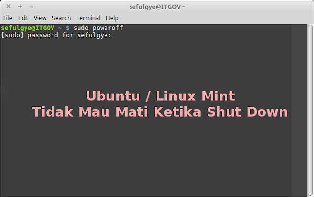 ubuntu tidak mau mati ubuntu tidak bisa mati linux mint tidak mau mati ketika di shut down