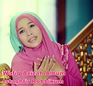 Download Lagu Qosidah Wafiq Azizah Album Istaghfiru Robbakum