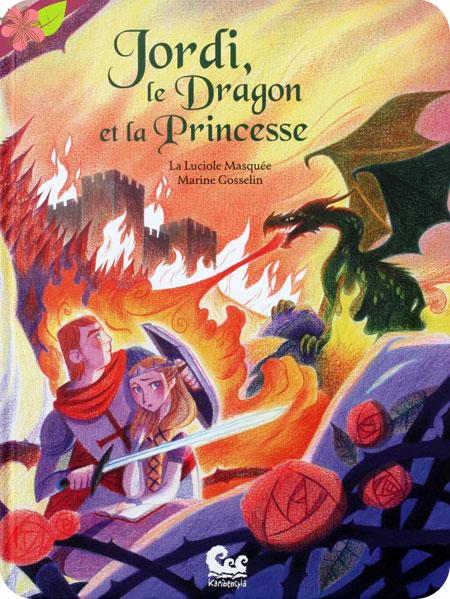 Jordi, le Dragon et la Princesse de La Luciole Masquée et Marine Gosselin - éditions Karibencyla