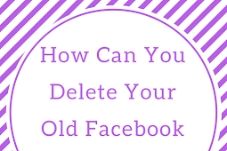 How can you delete your old Facebook account? #DeleteFacebook