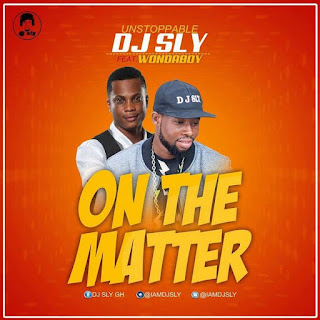 "New MUSIC: Unstoppable DJ Sly – ""On The Matter"" Ft WondaBoy"