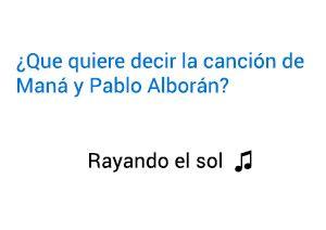Significado de la canción Rayando El Sol Maná Pablo Alborán.