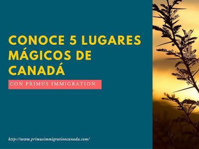 Conoce 5 lugares mágicos de Canadá con Primus Immigration