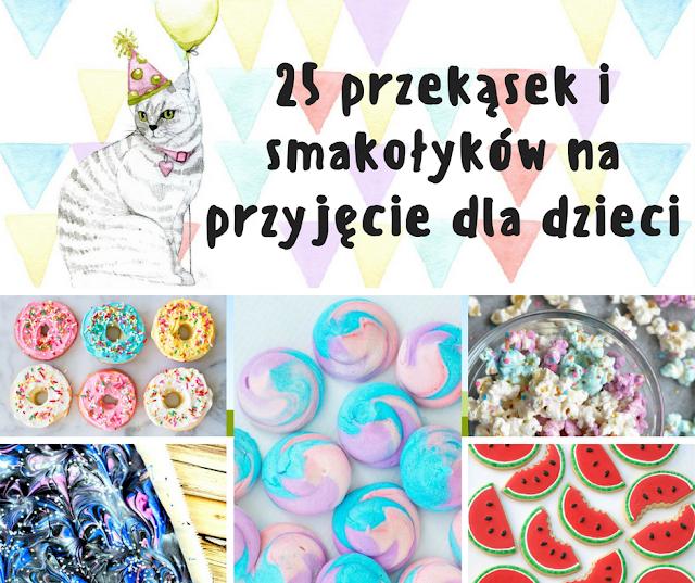 25 przekąsek i smakołyków na przyjęcie dla dzieci