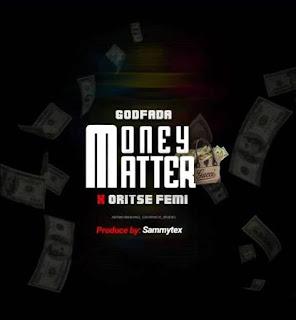 Godfada - Money Matter ft. Oritsefemi