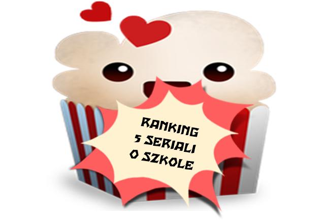 "#02 ""Serialomaniaczka"" - Ranking 5 seriali o szkole"