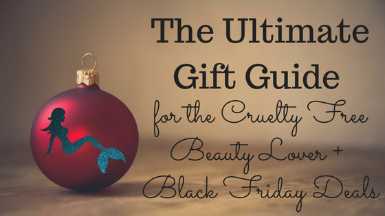 The Ultimate Gift Guide for the Cruelty Free & Vegan Beauty Lover + Black Friday Deals  blog title