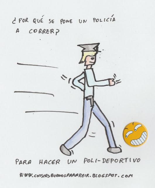 -¿Por qué se pone un policía a correr?  -para hacer un polideportivo