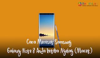 ketika semuanya macet dan tidak ada yang berjalan sesuai dengan yang seharusnya Cara Mereset Samsung Galaxy Note 8 Anda ketika Ngelag (Macet)