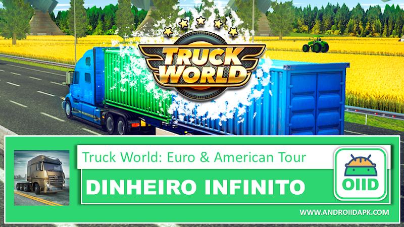 Truck World: Euro & American Tour – APK MOD HACK – Dinheiro Infinito