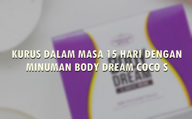 KURUS DALAM MASA 15 HARI DENGAN MINUMAN BODYDREAM COCO S