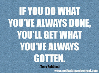 """Featured in our checklist of 46 Powerful Quotes For Entrepreneurs To Get Motivated: If you do what you've always done, you'll get what you've always gotten."""" -Tony Robbins"""