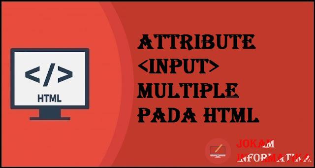 Tagging input Multiple Attribute Pada Bahasa Pemrograman HTML - JOKAM INFORMATIKA