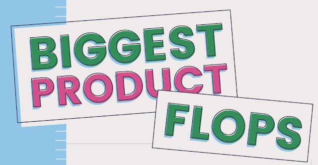 Biggest Product Flops