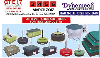 Exhibition - Dynemech Anti-Vibration Mountings for textile machinery and Vibration Damping Solutions for knitting, spinning and weaving machinery at Garment Technology Expo 2017.  We are pleased to announce the GTE 2017. Garment Technology Expo, one of India's largest events committed to apparel technology in India is going to hold it's another edition from March 3rd to 6th, 2017 at NSIC Exhibition Complex, Okhla, New Delhi - INDIA.