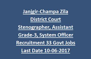 Janjgir-Champa Zila District Court Stenographer, Assistant Grade-3, System Officer Recruitment 33 Govt Jobs Last Date 10-06-2017