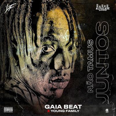 Gaia Beat X Young Family - Não Estamos Juntos (Versão 2 Oficial) Download Mp3