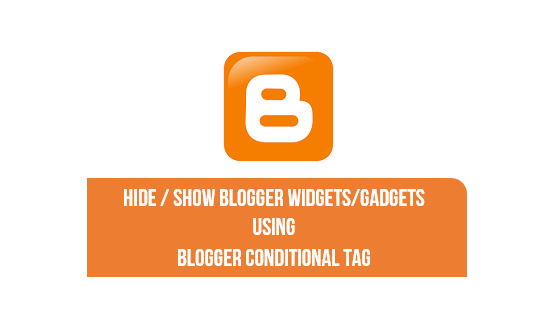 hide show blogger widgets using blogger conditional tags How to hide / Show Blogger Widgets/Gadgets In Home Page, Post, Static Pages, Archive Page etc.