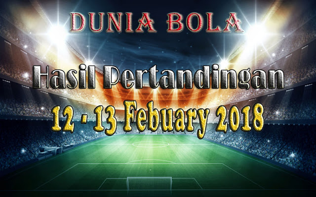 Hasil Pertandingan Sepak Bola Tanggal 12 - 13 February 2018